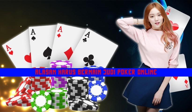Alasan Harus Bermain Judi Poker Online